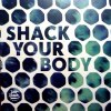 SHACK YOUR BODY