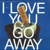 I LOVE YOU, GO AWAY (中古盤)