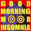 GOOD MORNING MR. INSOMNIA