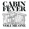 CABIN FEVER VOLUME ONE