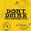 DON'T DRINK CHLOROQUINE EP