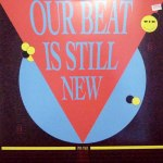 OUR BEAT IS STILL NEW