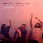 EAMON HARKIN AND JUSTIN CARTER: WEEKENDS AND BEGINNINGS SAMPLER VOLUME 2