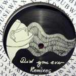 DID YOU EVER REMIXES