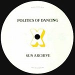 POLITICS OF DANCING , CHRIS STUSSY & SUN ARCHIVE