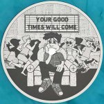 YOUR GOOD TIMES WILL COME EP